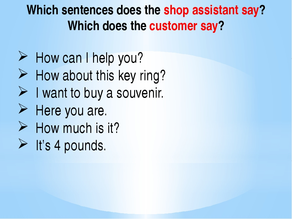 Which sentences does the shop assistant say? Which does the customer say? How...