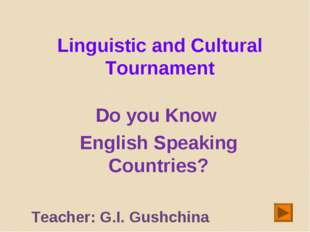 Linguistic and Cultural Tournament Do you Know English Speaking Countries? Te