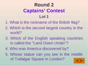 Round 2 Captains' Contest Lot 1 1. What is the nickname of the British flag?