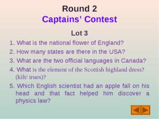Round 2 Captains' Contest Lot 3 1. What is the national flower of England? 2.