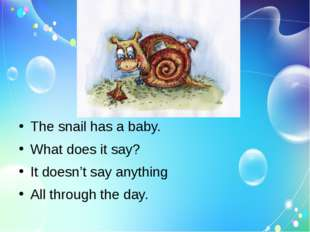 The snail has a baby. What does it say? It doesn't say anything All through
