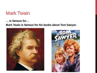 Mark Twain … is famous for… Mark Twain is famous for his books about Tom Sawy