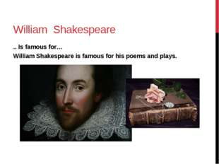 William Shakespeare .. Is famous for… William Shakespeare is famous for his p