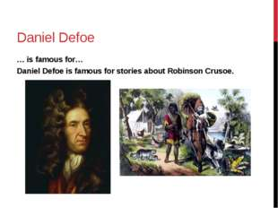 Daniel Defoe … is famous for… Daniel Defoe is famous for stories about Robins