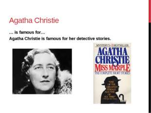 Agatha Christie … is famous for… Agatha Christie is famous for her detective