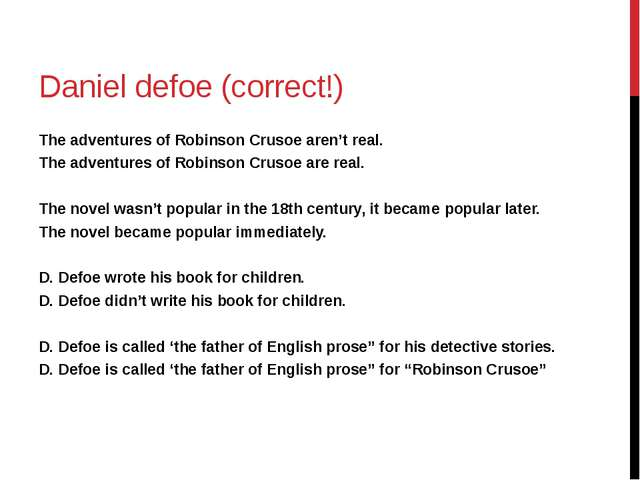 Daniel defoe (correct!) The adventures of Robinson Crusoe aren't real. The ad...