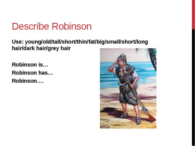 Describe Robinson Use: young/old/tall/short/thin/fat/big/small/short/long hai...