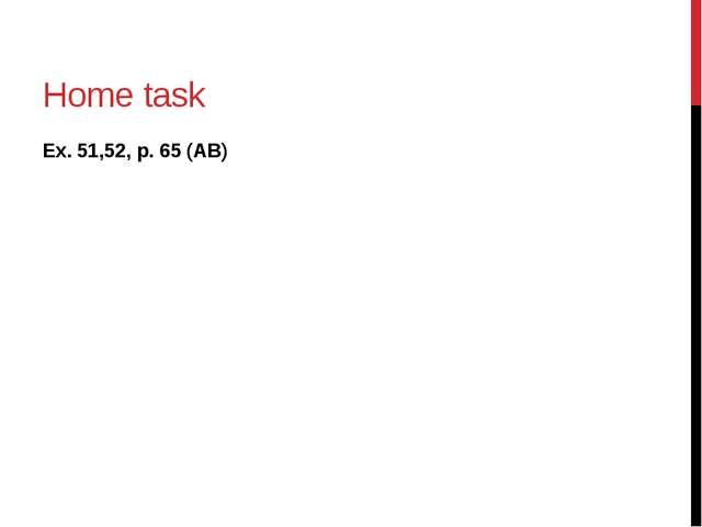 Home task Ex. 51,52, p. 65 (AB)
