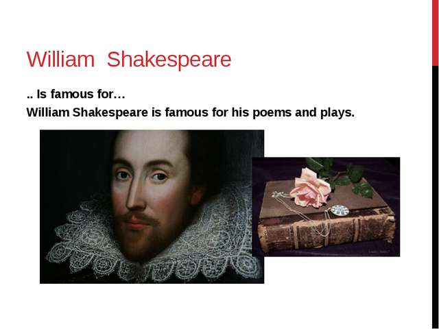 William Shakespeare .. Is famous for… William Shakespeare is famous for his p...