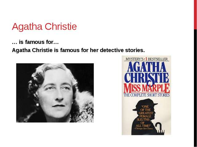 Agatha Christie … is famous for… Agatha Christie is famous for her detective...