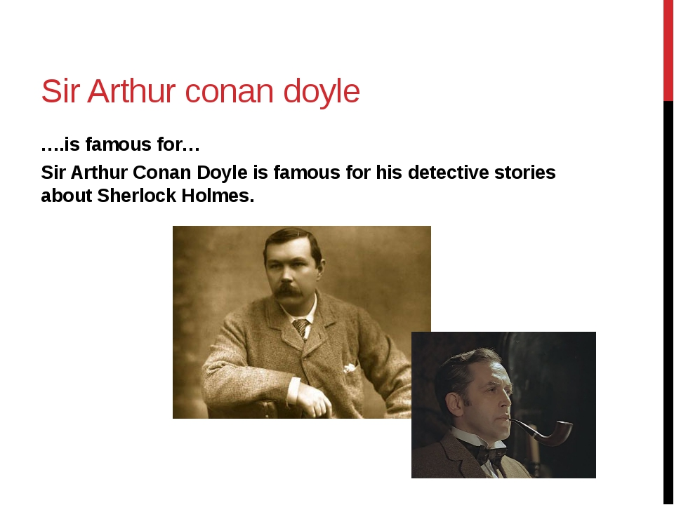 Sir Arthur conan doyle ….is famous for… Sir Arthur Conan Doyle is famous for...