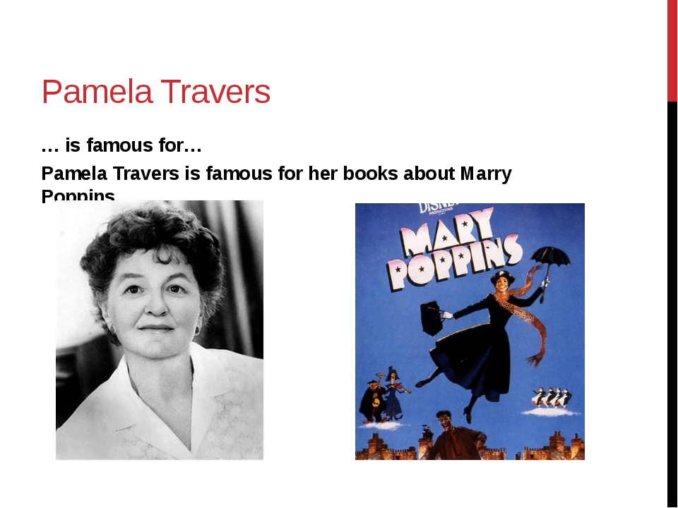 Pamela Travers … is famous for… Pamela Travers is famous for her books about...