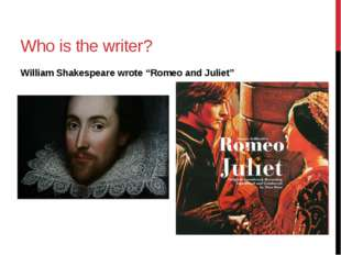 "Who is the writer? William Shakespeare wrote ""Romeo and Juliet"""
