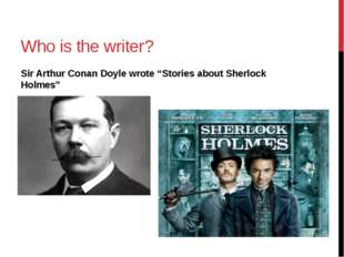 "Who is the writer? Sir Arthur Conan Doyle wrote ""Stories about Sherlock Holmes"""