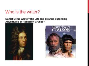 "Who is the writer? Daniel Defoe wrote ""The Life and Strange Surprising Advent"