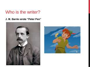 "Who is the writer? J. M. Barrie wrote ""Peter Pen"""