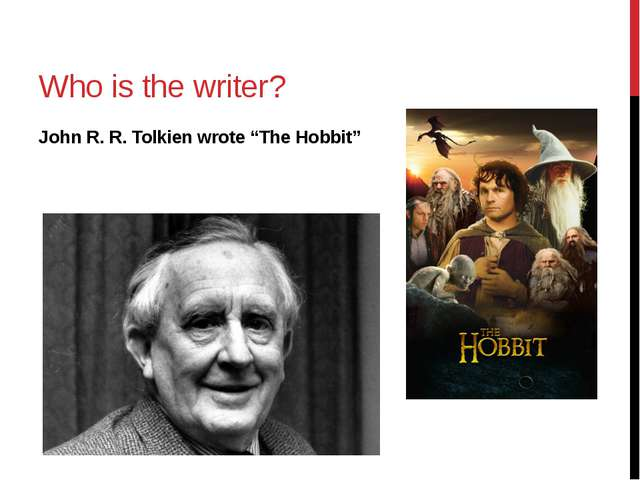 "Who is the writer? John R. R. Tolkien wrote ""The Hobbit"""