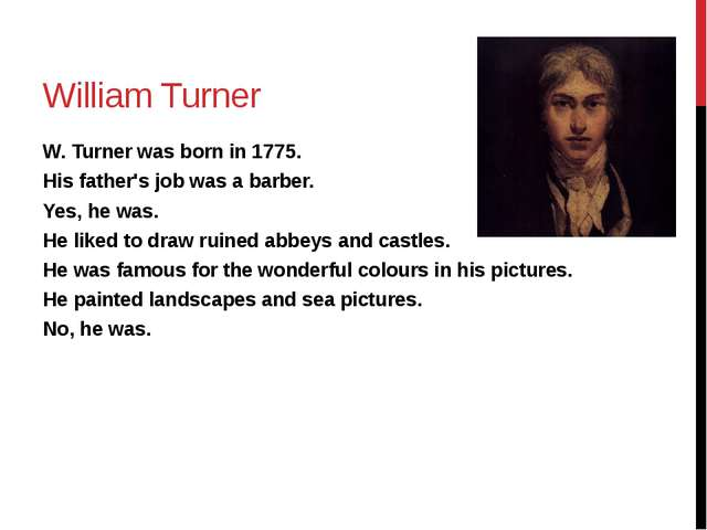 William Turner W. Turner was born in 1775. His father's job was a barber. Yes...