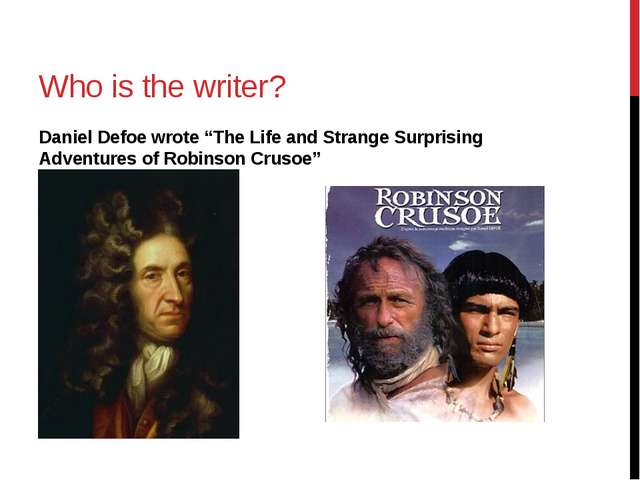 "Who is the writer? Daniel Defoe wrote ""The Life and Strange Surprising Advent..."