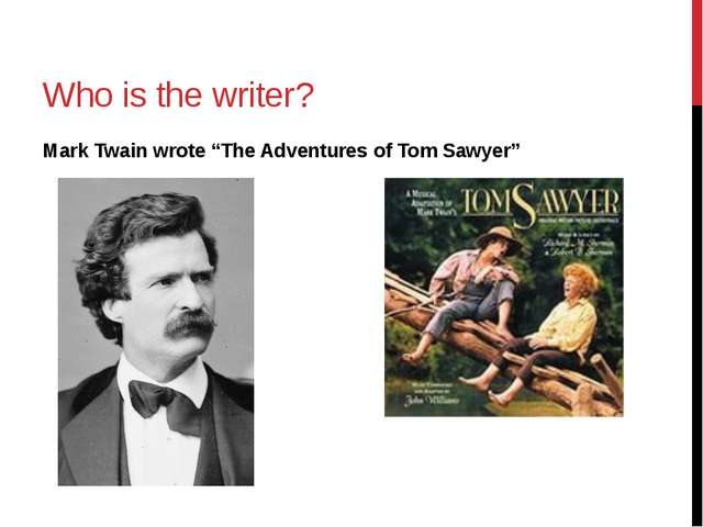 "Who is the writer? Mark Twain wrote ""The Adventures of Tom Sawyer"""