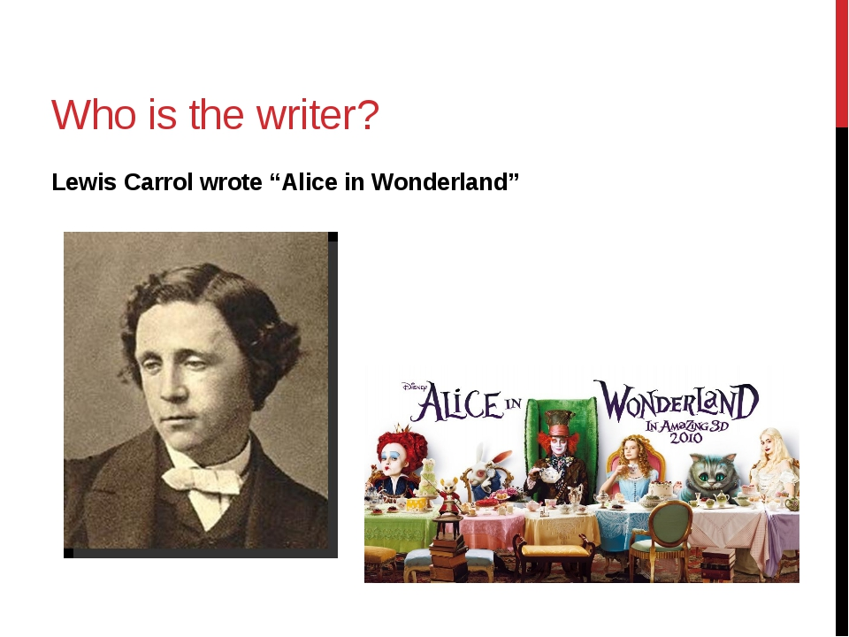 "Who is the writer? Lewis Carrol wrote ""Alice in Wonderland"""