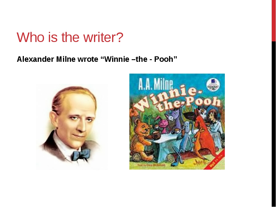 "Who is the writer? Alexander Milne wrote ""Winnie –the - Pooh"""