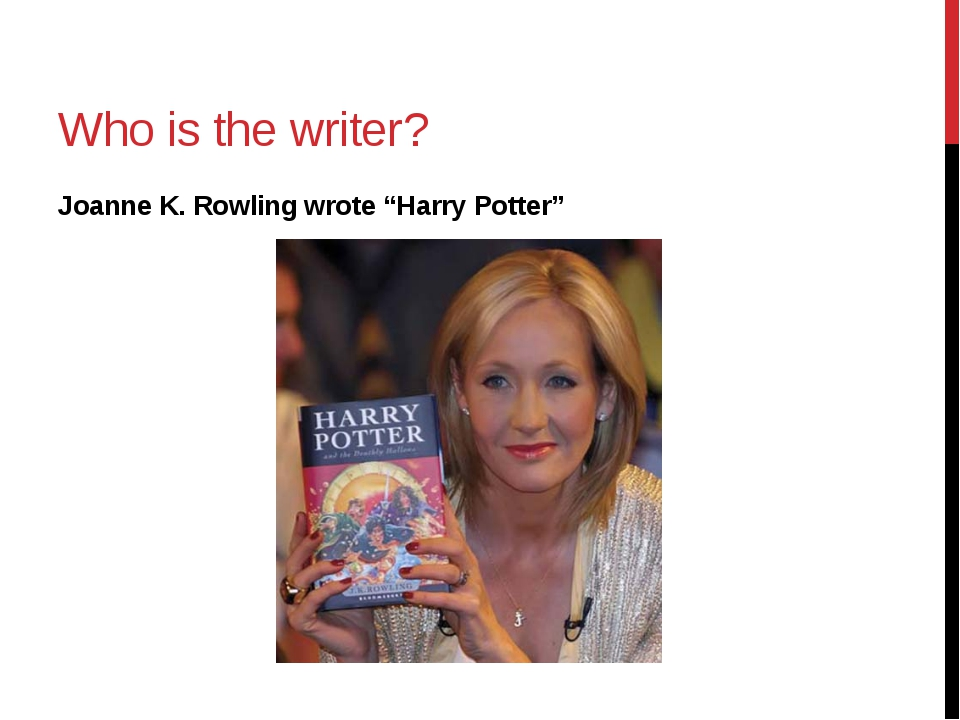"Who is the writer? Joanne K. Rowling wrote ""Harry Potter"""