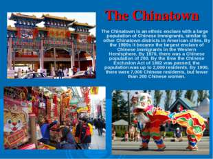 The Chinatown The Chinatown is an ethnic enclave with a large population of C