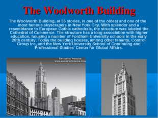The Woolworth Building The Woolworth Building, at 55 stories, is one of the o