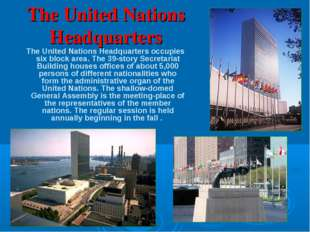 The United Nations Headquarters The United Nations Headquarters occupies six