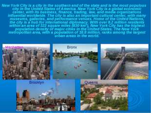 New York City is a city in the southern end of the state and is the most popu