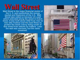 Wall Street Wall Street is the major financial centre of the U. S. and symbol