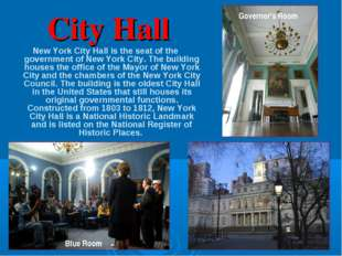 City Hall New York City Hall is the seat of the government of New York City.