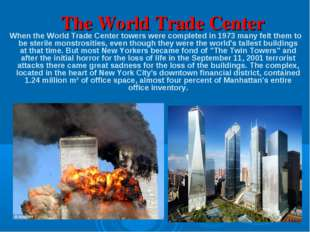 The World Trade Center When the World Trade Center towers were completed in 1