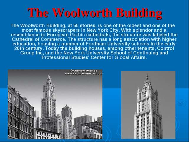 The Woolworth Building The Woolworth Building, at 55 stories, is one of the o...