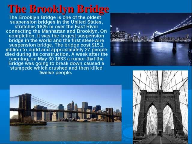 The Brooklyn Bridge The Brooklyn Bridge is one of the oldest suspension bridg...