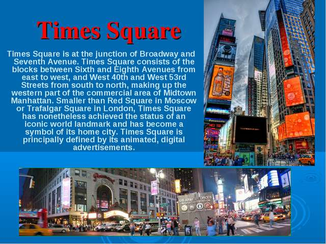 Times Square Times Square is at the junction of Broadway and Seventh Avenue....