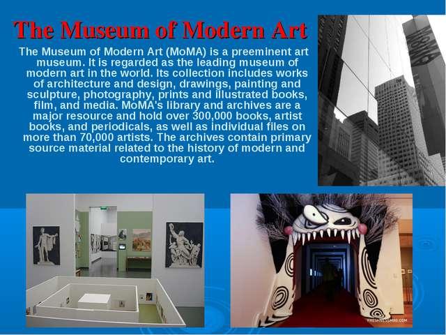 The Museum of Modern Art The Museum of Modern Art (MoMA) is a preeminent art...