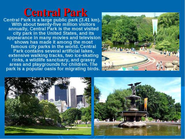 Central Park Central Park is a large public park (3.41 km). With about twenty...