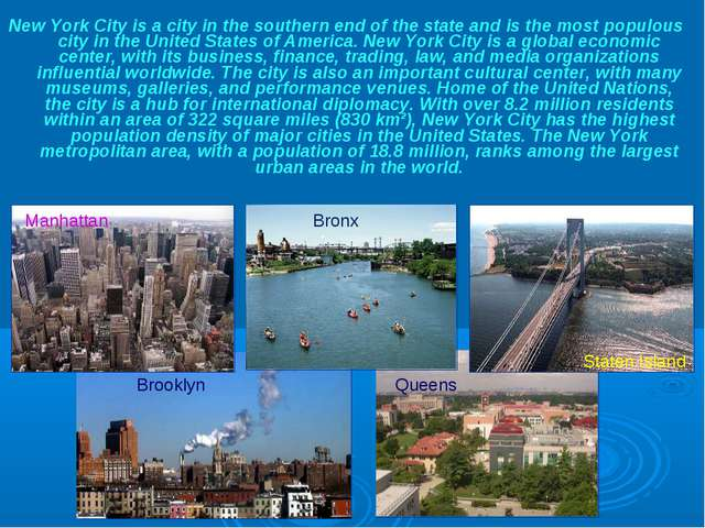 New York City is a city in the southern end of the state and is the most popu...