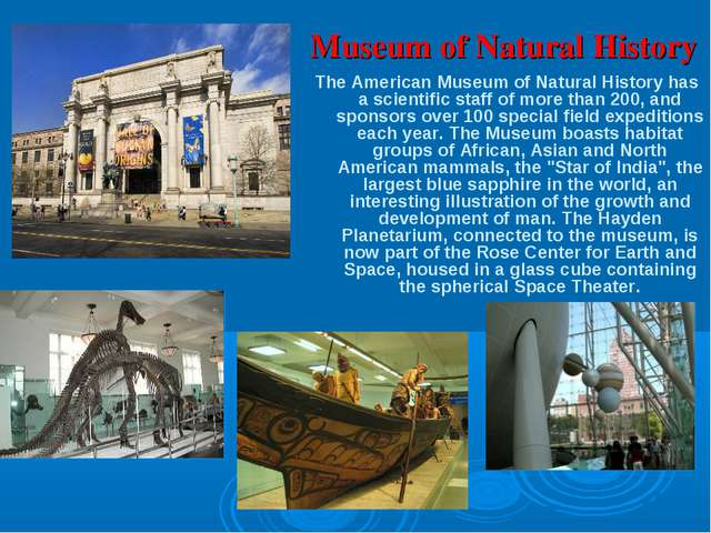 Museum of Natural History The American Museum of Natural History has a scient...