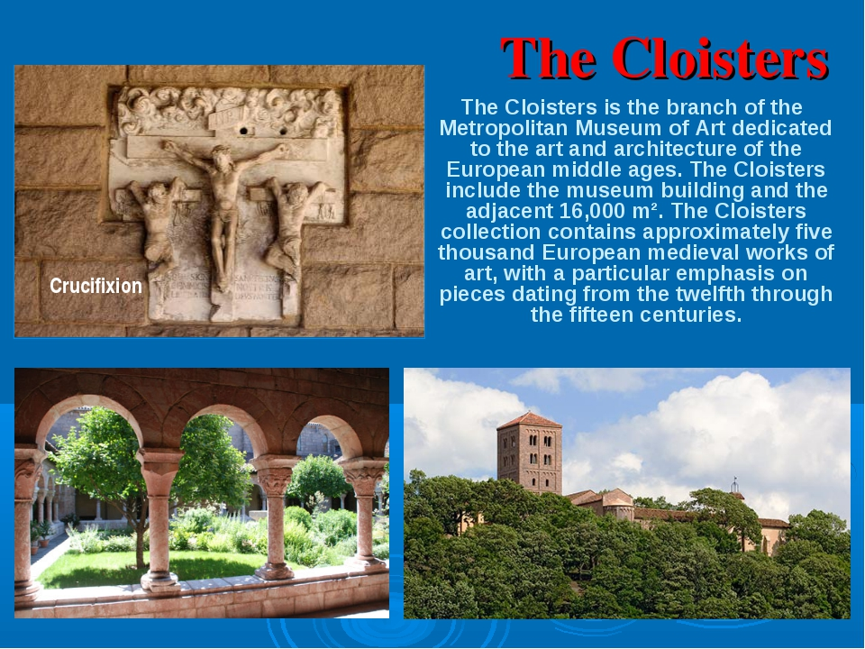 The Cloisters The Cloisters is the branch of the Metropolitan Museum of Art d...