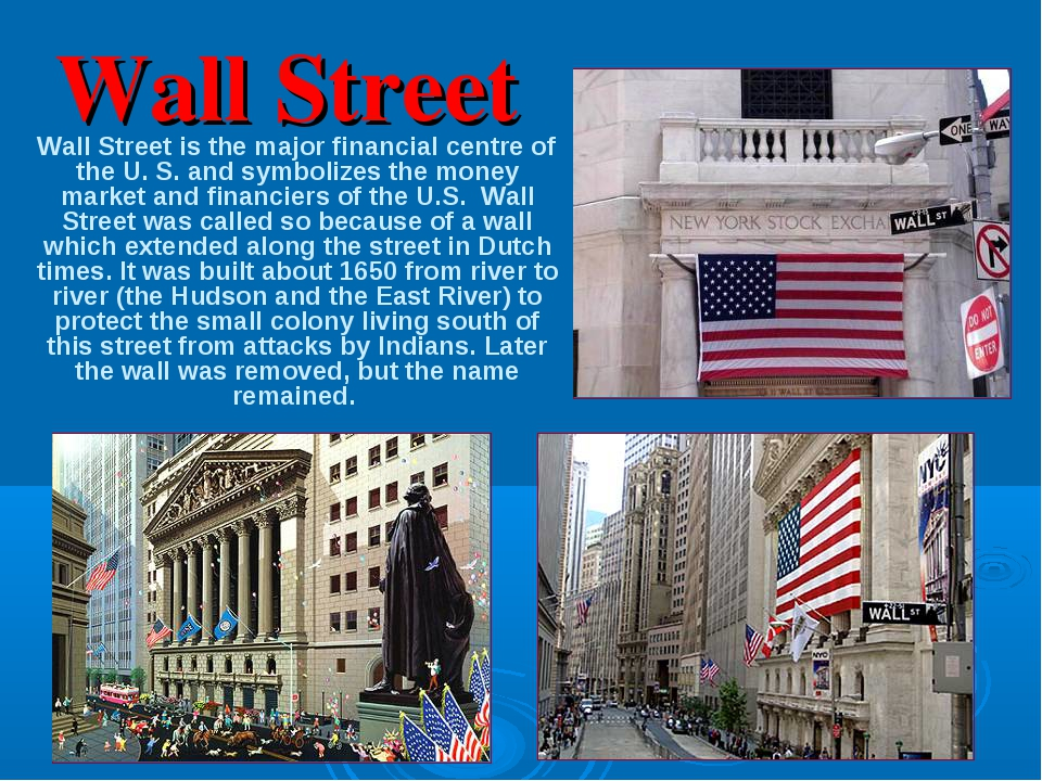 Wall Street Wall Street is the major financial centre of the U. S. and symbol...
