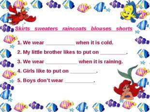 Skirts sweaters raincoats blouses shorts We wear __________ when it is cold.