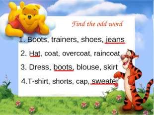 Find the odd word Boots, trainers, shoes, jeans 	2. Hat, coat, overcoat, rain