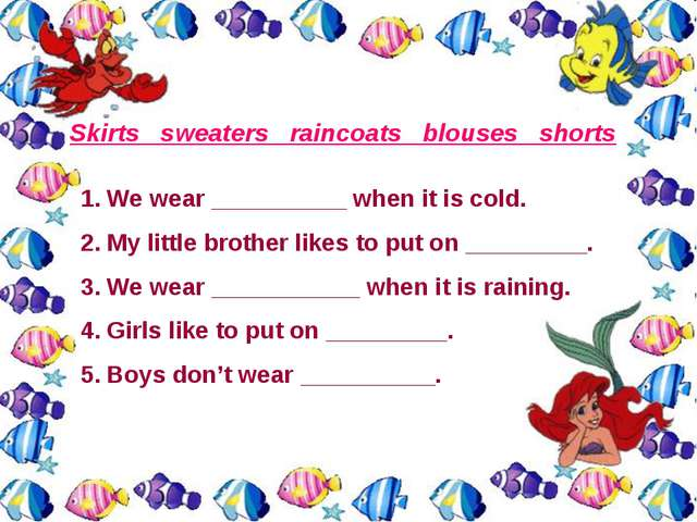 Skirts sweaters raincoats blouses shorts We wear __________ when it is cold....
