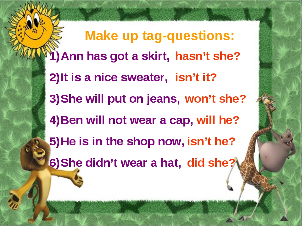 Make up tag-questions: Ann has got a skirt, It is a nice sweater, She will pu...