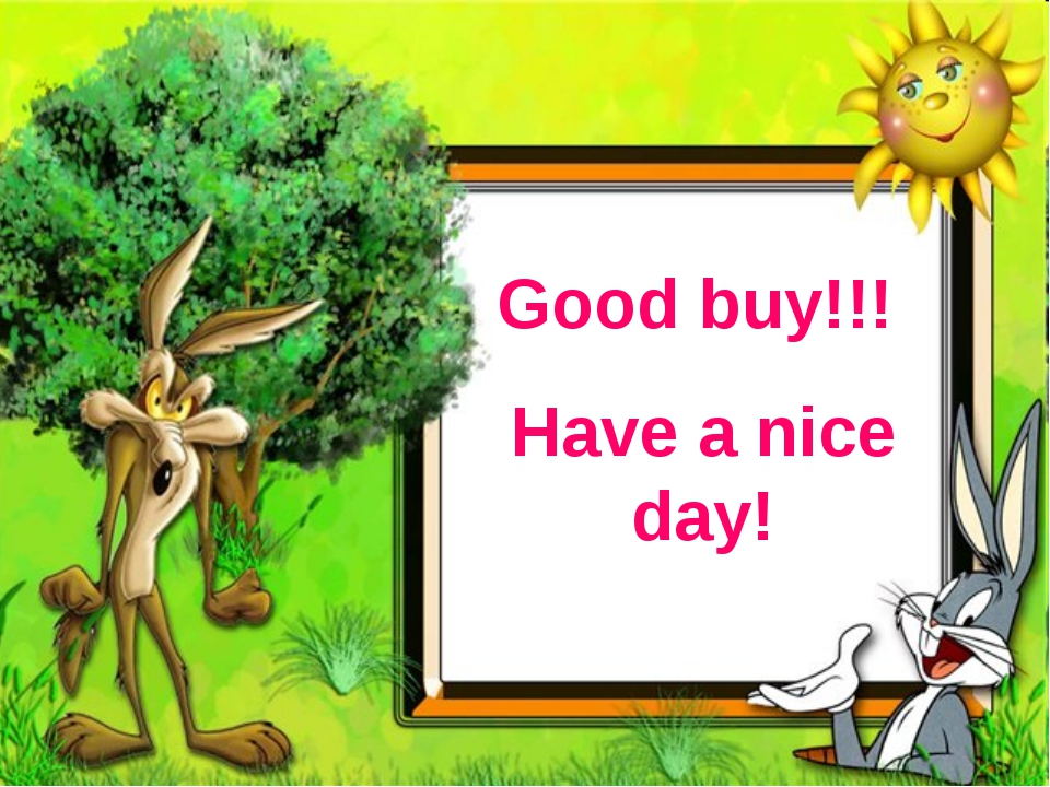 Good buy!!! Have a nice day!