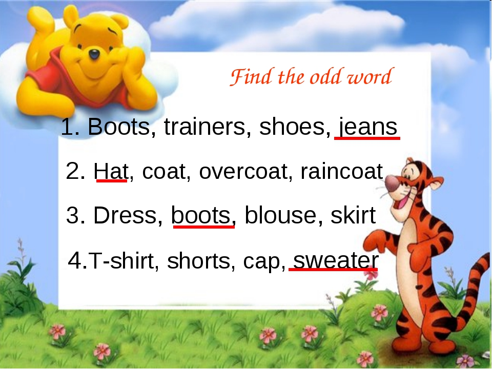 Find the odd word Boots, trainers, shoes, jeans 	2. Hat, coat, overcoat, rain...