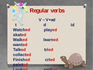 Regular verbs V – V+ed t d id Watched played skated Walked learned wanted Tal